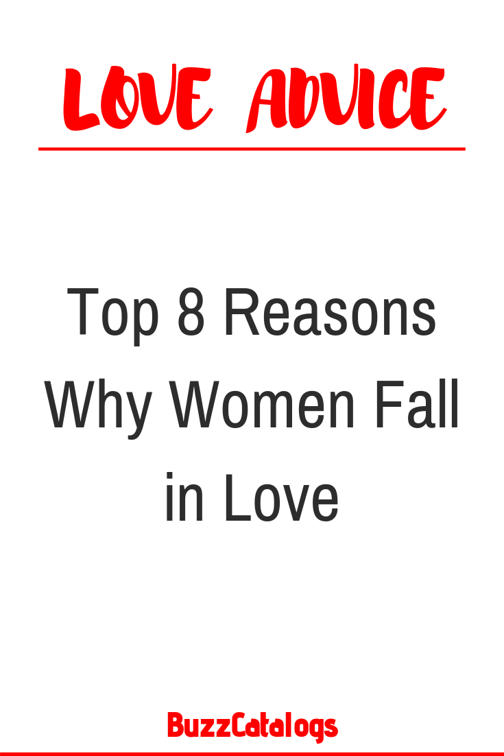 Top 8 Reasons Why Women Fall in Love Top 8 Reasons Why Women Fall in Love – Buzz Catalogs