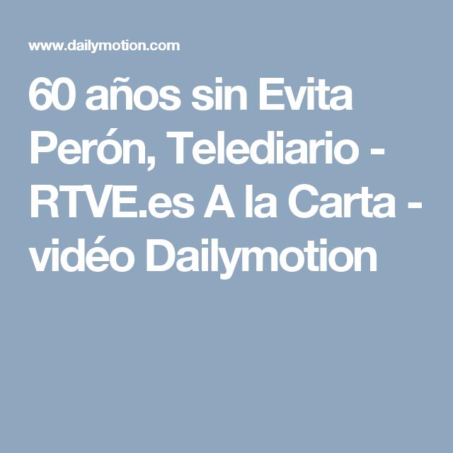 60 Años Sin Evita Perón Telediario Rtve Es A La Carta Vidéo Dailymotion Rtve Es Cartas Eva Peron