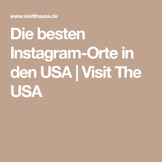 Die besten Instagram-Orte in den USA | Visit The USA