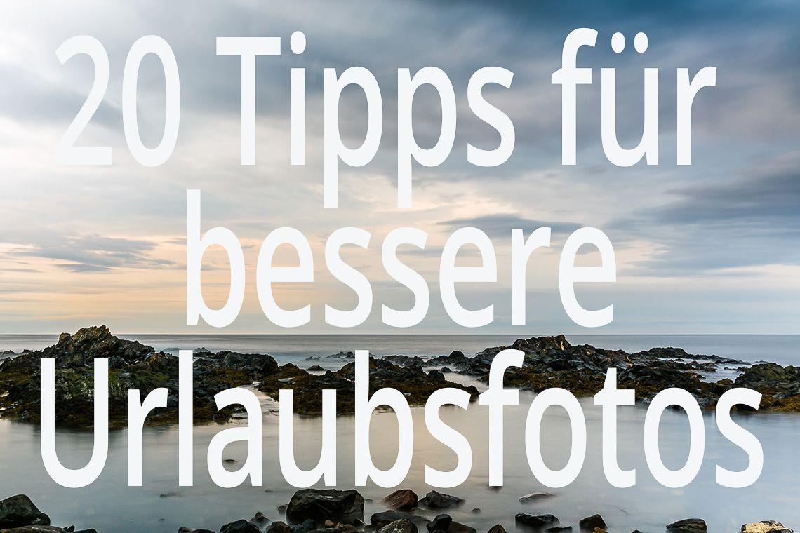 Mit Diesen 20 Tipps Bekommst Du Garantiert Bessere Urlaubsfotos Reise Und Fotografieblog Littlebluebag Urlaubsfotos Gopro Fotos Fotos