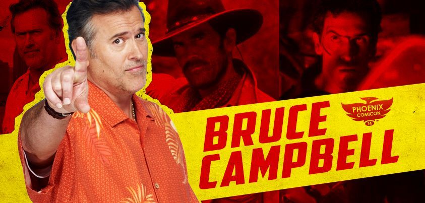 We are very excited to welcome Bruce Campbell to Phoenix Comicon 2014!  Known for his roles in Army of Darkness, Evil Dead, Burn Notice and more, Bruce will be joining us on Saturday and Sunday!