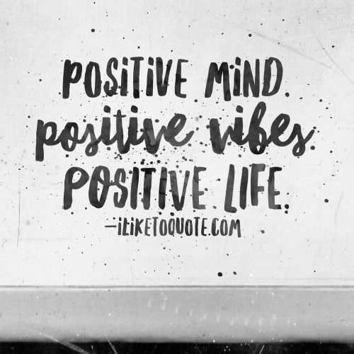 Positive Mind Positive Vibes Positive Life Great Quotes
