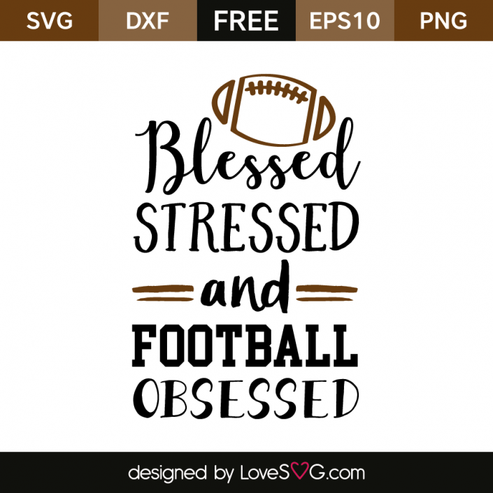 Blessed Stressed and Football Obsessed Cricut
