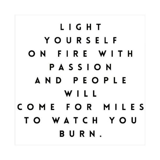 Passion Quotes Light Yourself On Fire With Passion #quote  Quotes  Pinterest