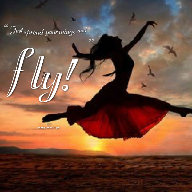 Flying Quotes: Spread Your Wings And Fly Quotes