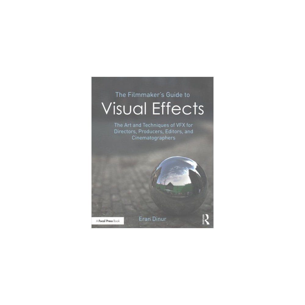 the filmmakers guide to visual effects the art and techniques of vfx for directors producers editors and cinematographers