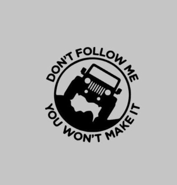 Make Me Fall Apart: Don't Follow Me You Won't Make It Jeep Vinyl Decal
