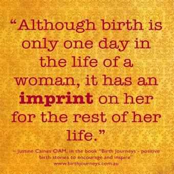Although birth is only one day in the life of a woman, it has an imprint on her for the rest of her life.