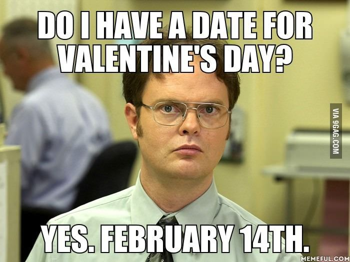"When people ask me ""do I have a date for valentine's day"""