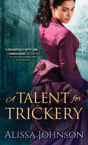 A Talent for Trickery  by Alissa Johnson  Series: The Thief-takers #1  Published by: Sourcebooks on November3, 2015  Genres: Historical Romance, Mystery