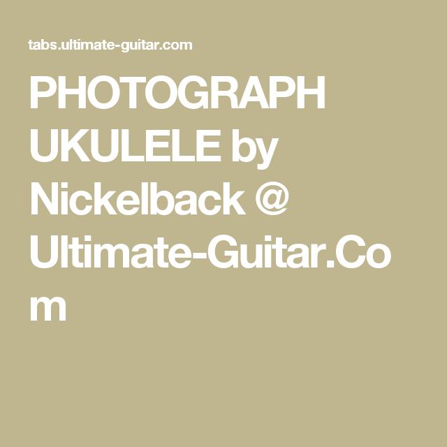 Photograph Ukulele By Nickelback Ultimate Guitar Music