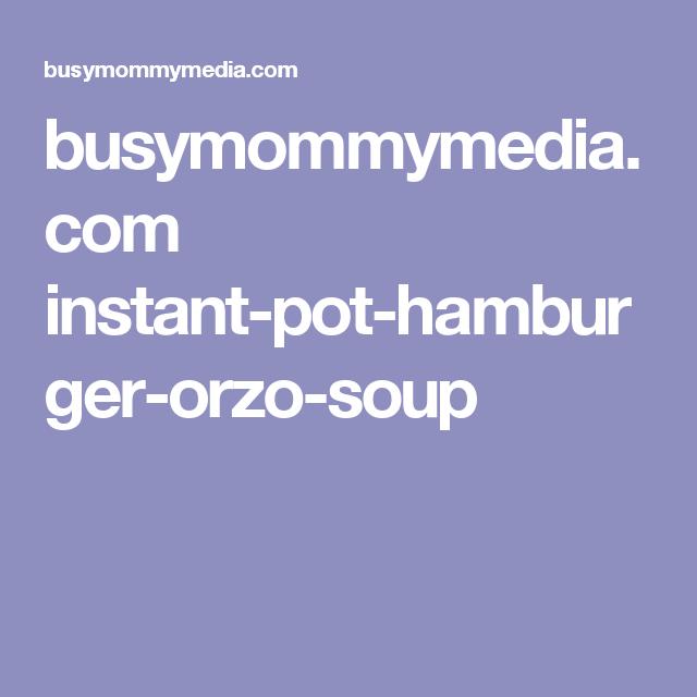 instant pot hamburger orzo soup  recipe  orzo soup