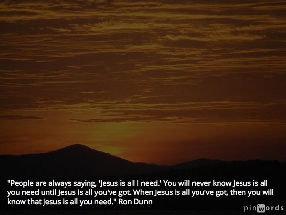 Jesus really is all we need….