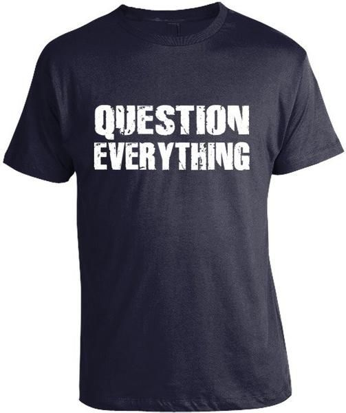 Question Everything T-Shirt | This or that questions, T ...