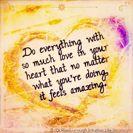 Do Everything With Love In Your Heart Positive Words Do Everything In Love Wise Words