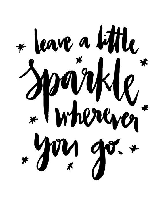 Leave a little sparkle wherever you go black white handlettered inspirational motivational quote text poster prints printable decorative art