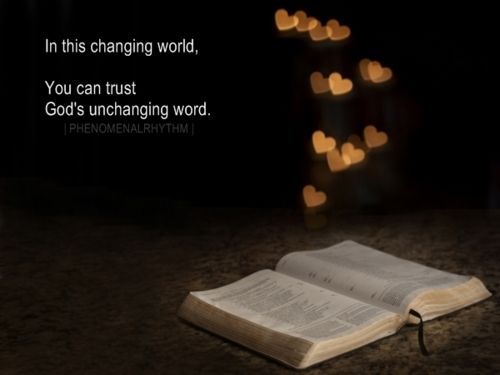 """In this changing world, you can trust God's unchanging Word."" <3 <3 AMEN!"