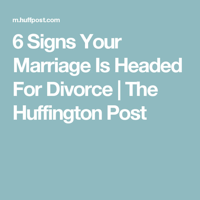6 Signs Your Marriage Is Headed For Divorce | The Huffington Post