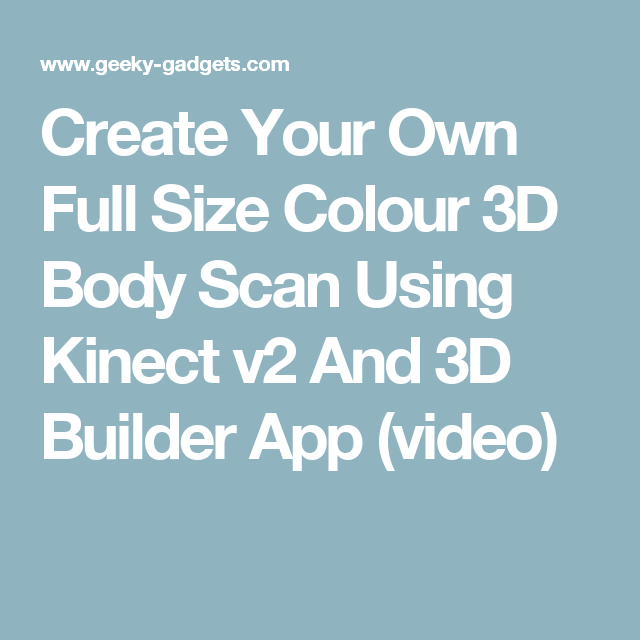 Create Your Own Full Size Colour 3D Body Scan Using Kinect