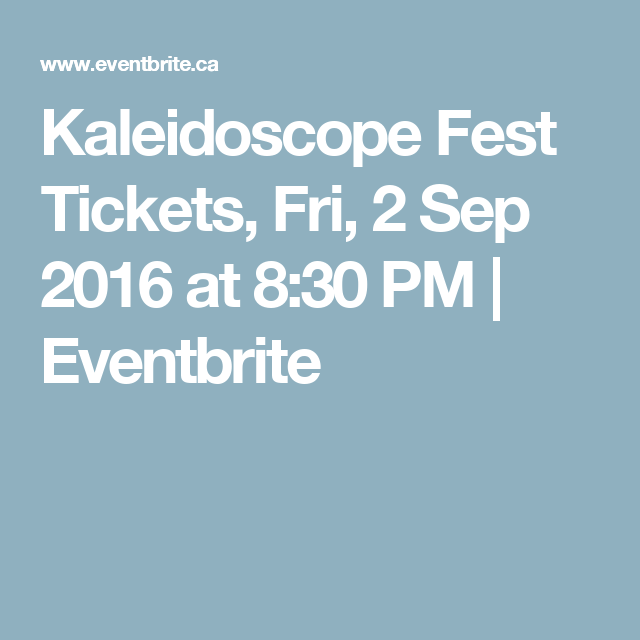 Buy your ticket  now!! Kaleidoscope Fest Tickets, Fri, 2 Sep 2016 at 8:30 PM | Eventbrite https://www.eventbrite.ca/e/kaleidoscope-fest-tickets-26940071479?aff=es2  Tickets for the iLED VIP Lounge include guaranteed seating, 1 free beverage, a range of canapes supplied by local catering companies, easy access to food trucks, and bathroom.  Tickets are $79* (plus tax and ticket outlet fees)