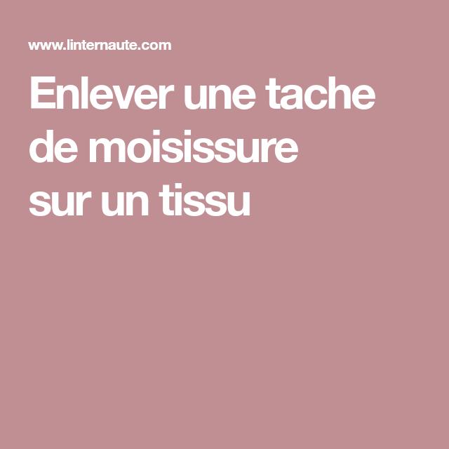 Enlever Une Tache De Moisissure Sur Un Tissu Taches De Moisissure Enlever Les Taches De Moisissure Enlever Tache D Encre
