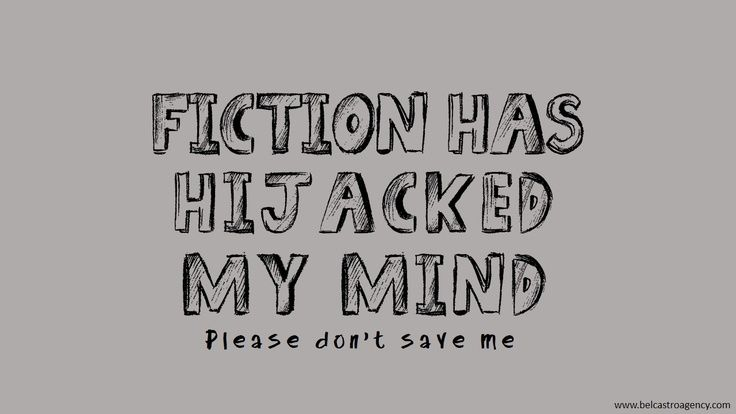 Fiction has hijacked my mind. Please don't save me.