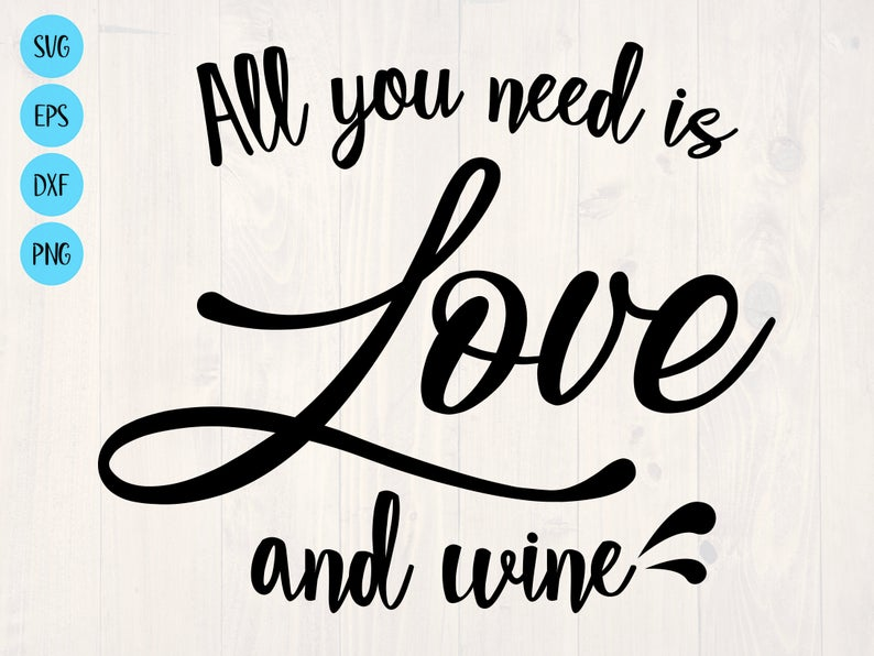 Download All you need is love and wine svg | Wine svg, All you need ...