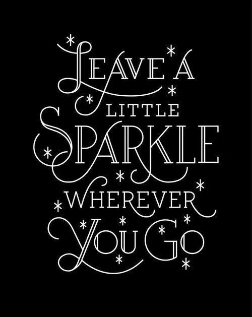 Leave a little sparkle wherever you go.