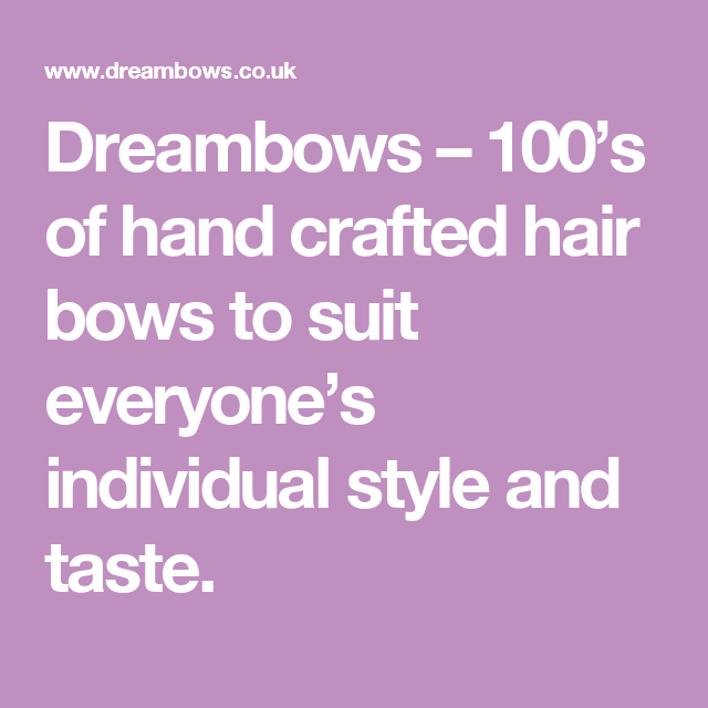 Dreambows – 100's of hand crafted hair bows to suit everyone's individual style and taste.