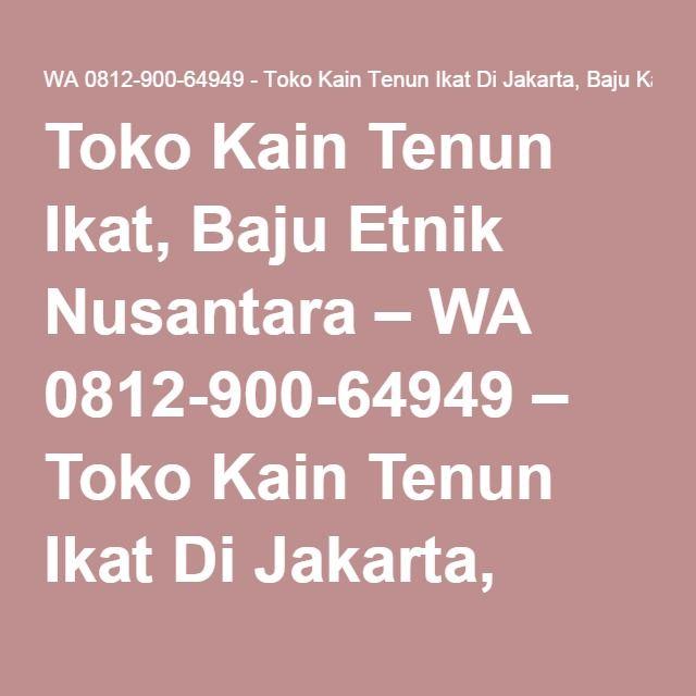 Toko Kain Tenun Ikat Baju Etnik Nusantara Kebaya Ikat Kebaya