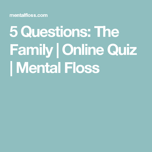 5 Questions: The Family | Online Quiz | Mental Floss | Brain Games ...