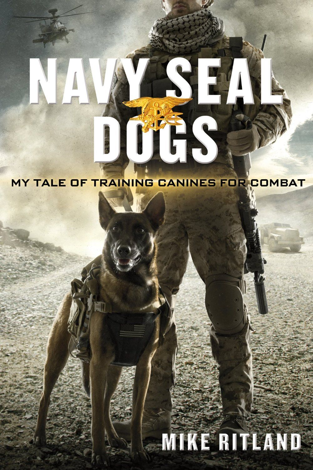 Navy Seal Dogs My Tale Of Training Canines For Combat By