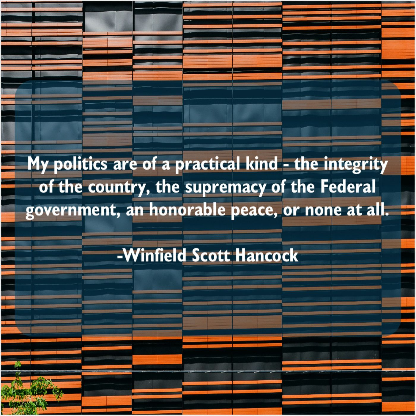My Politics Are Of A Practical Kind The Integrity Of The Country The Supremacy Of The Federal Anthony Edwards Winfield Scott Tommy Lee Jones