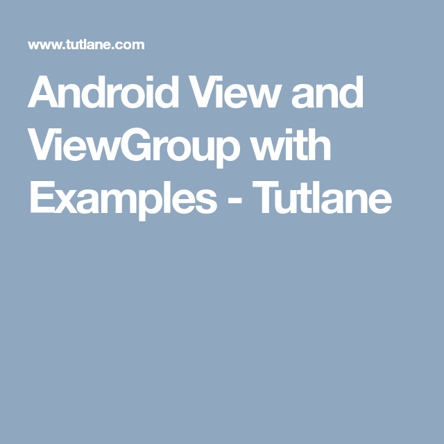 Android View and ViewGroup with Examples - Tutlane   Tutlane