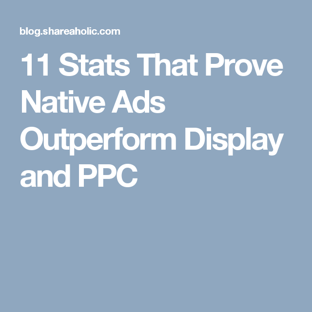 11 stats that prove native ads outperform display and ppc articles