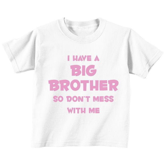 9eff5961a Big Brother Funny Kids T-shirt - I have a big brother so don't mess with me!  $11.99 Funny novelty T-Shirt for little girls.