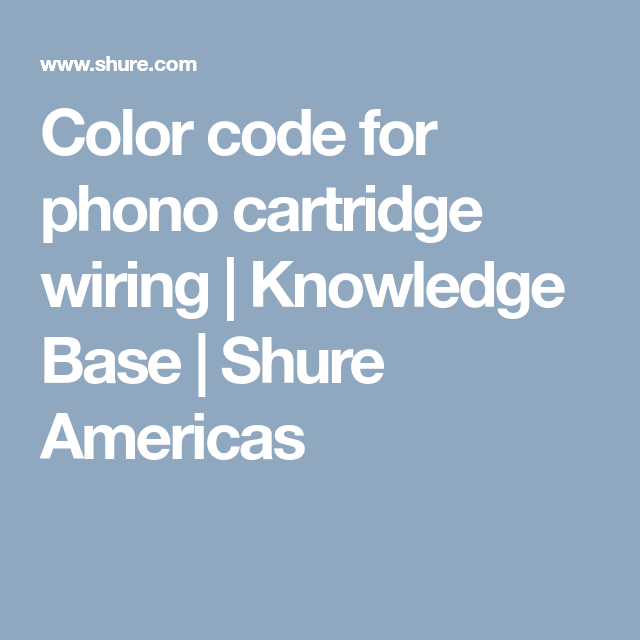 Color code for phono cartridge wiring | Knowledge Base | Shure ...