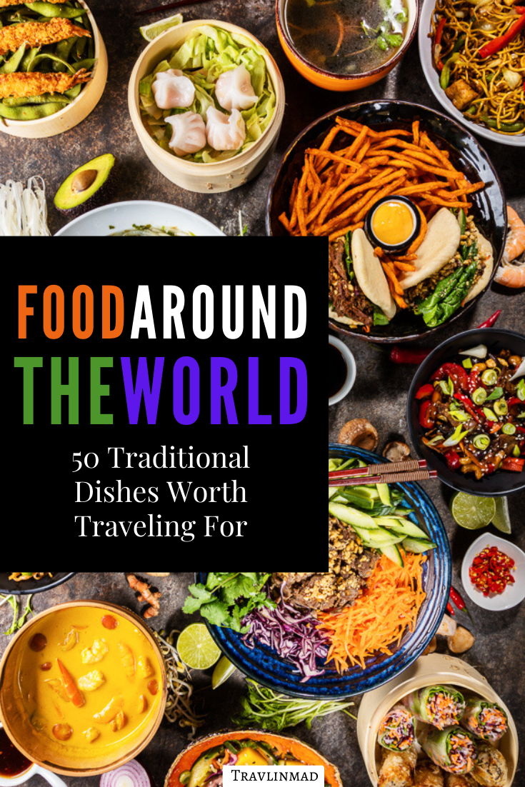 Traditional Food Around The World 50 Famous Dishes You Have To Try Travlinmad Slow Travel Blog Food Traditional Food Food Guide