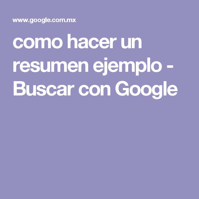 Como Hacer Un Resumen Ejemplo Buscar Con Google Resumen