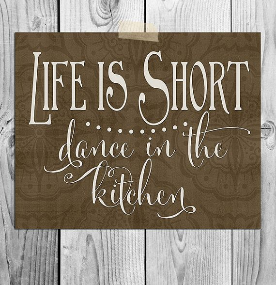 Kitchen Signs Sayings: Life Is Short Dance In The Kitchen By ScubamouseStudiosJr