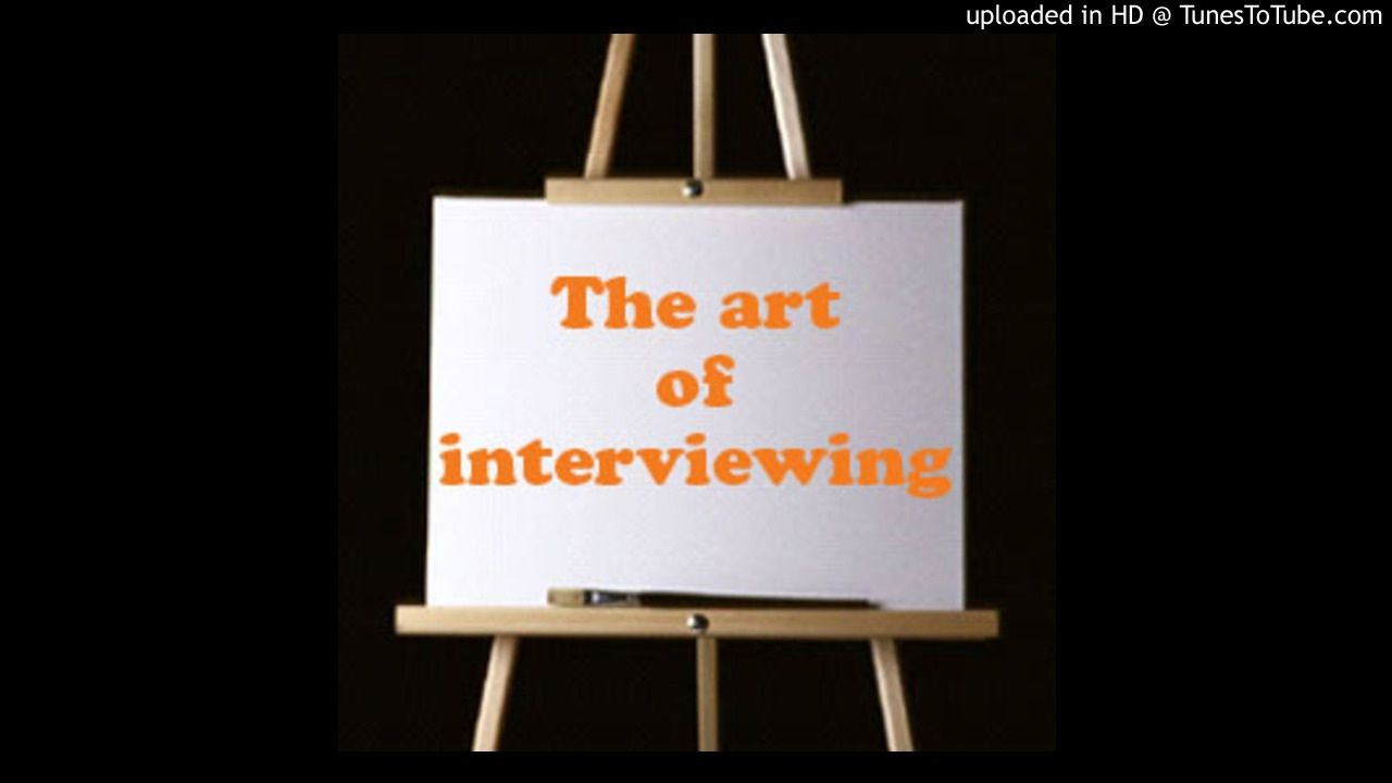 How to master the art of interviewing by Bill Radin