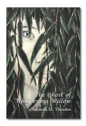 """""""The Ghost of Whispering Willow"""" by Amanda M. Thrasher"""
