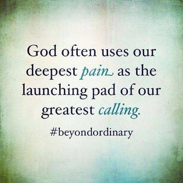 God Often Uses Our Deepest Pain As The Launching Pad Of Our Greatest