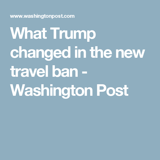 What Trump changed in the new travel ban - Washington Post