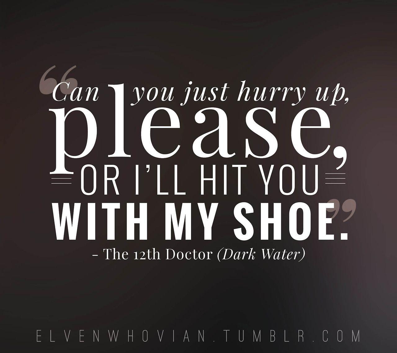 Twelfth Doctor Quote Dark Water Doctor Who Doctor Quotes Funny Doctor Quotes Doctor Who Quotes