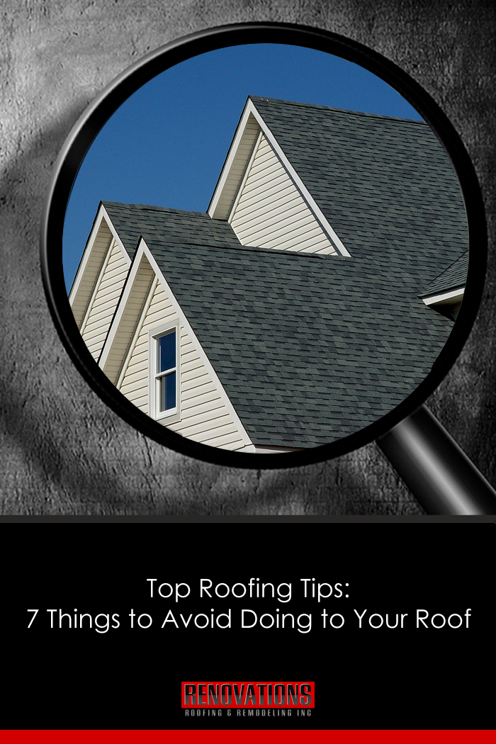 Top Roofing Tips 7 Things To Avoid Doing To Your Roof Roofing Roof Renovation Roof