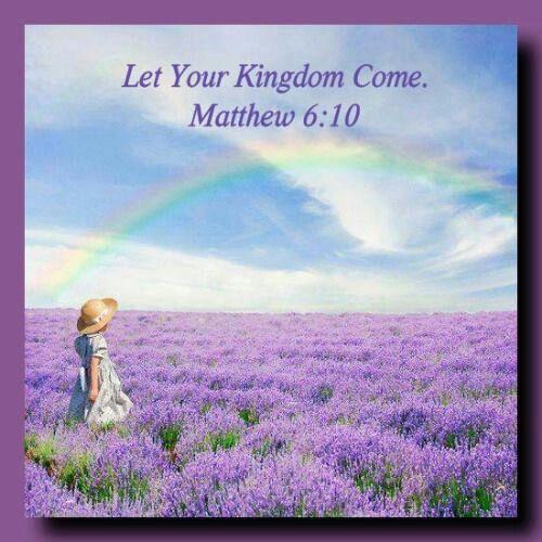 Let Your Kingdom Come. Matthew 6:10