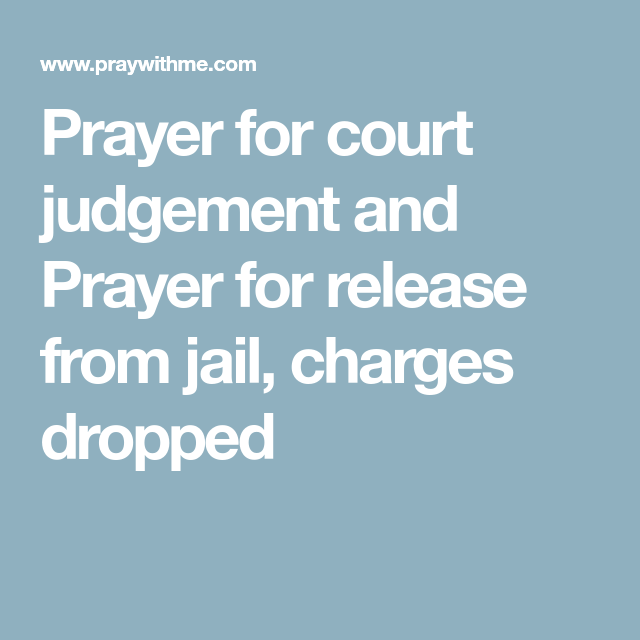 Prayer for court judgement and Prayer for release from jail, charges