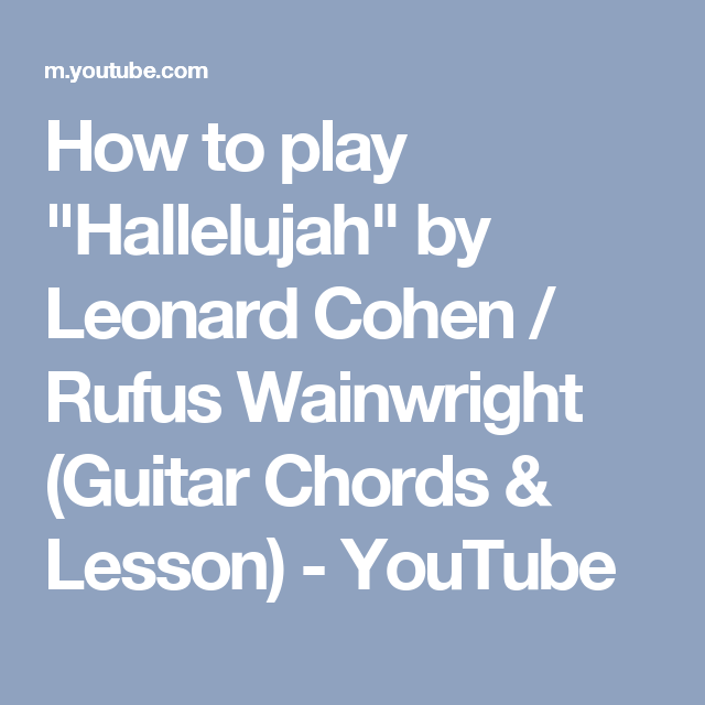 How To Play Hallelujah By Leonard Cohen Rufus Wainwright Guitar