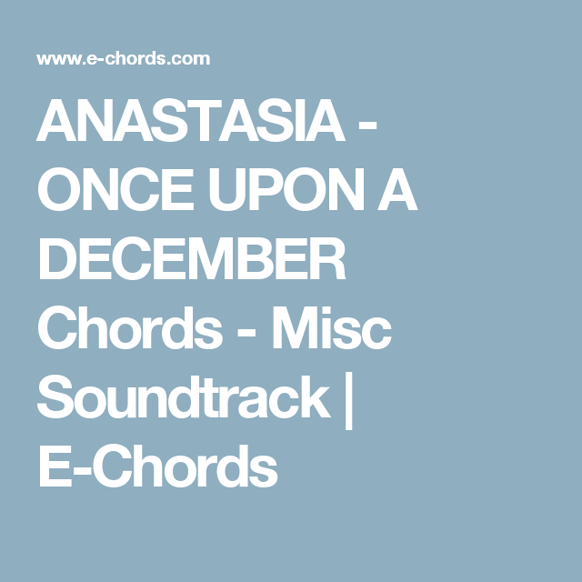 ANASTASIA - ONCE UPON A DECEMBER Chords - Misc Soundtrack | E-Chords ...
